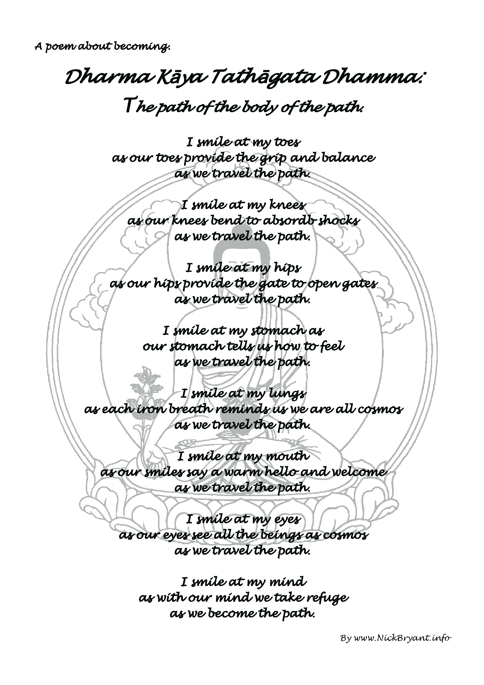 "Click here to read a larger version of this poem about becoming ""Dharma Kāya Tathāgata Dhamma: The path of the body of the path."""